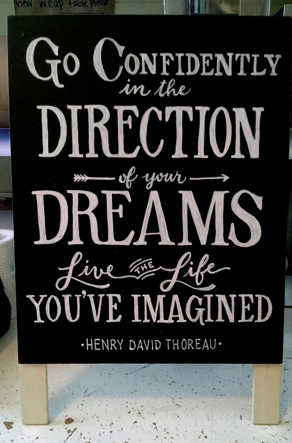 Go Confidently in the Direction of your Dreams. Live the Life You've Imagined. -- Henry David Thoreau